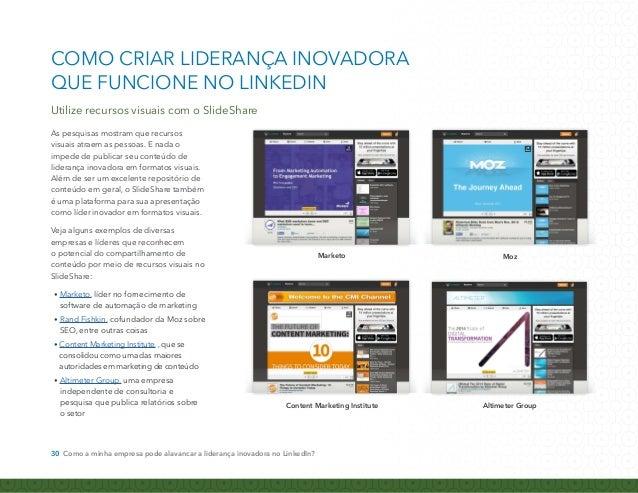COMO CRIAR LIDERANÇA INOVADORA  QUE FUNCIONE NO LINKEDIN  Utilize recursos visuais com o SlideShare  Para aproveitar todo ...