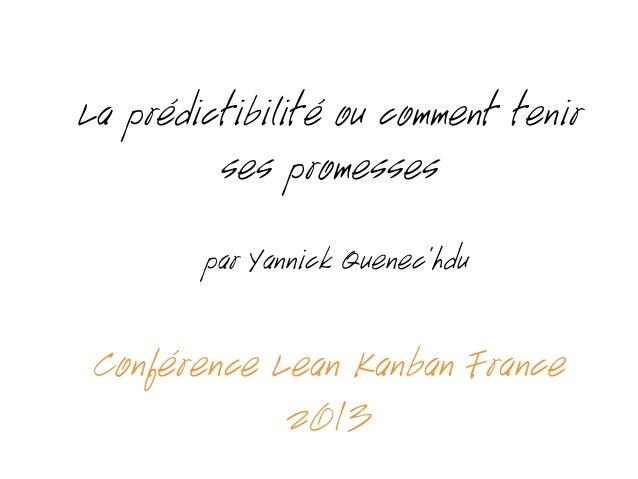 La prédictibilité ou comment tenir ses promesses par Yannick Quenec'hdu Conférence Lean Kanban France 2013