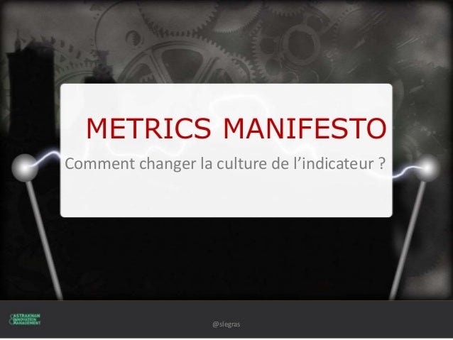 METRICS MANIFESTO Comment changer la culture de l'indicateur ? @slegras