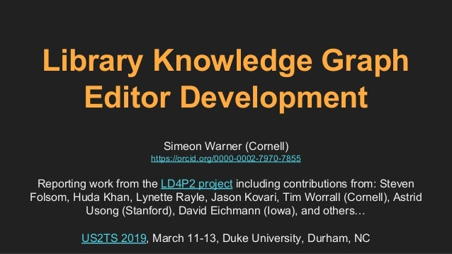 Library Knowledge Graph Editor Development Simeon Warner (Cornell) https://orcid.org/0000-0002-7970-7855 Reporting work fr...