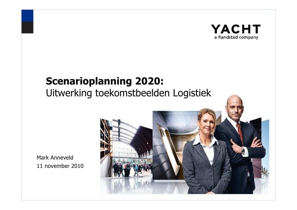 Scenarioplanning 2020:   Uitwerking toekomstbeelden LogistiekMark Anneveld11 november 2010