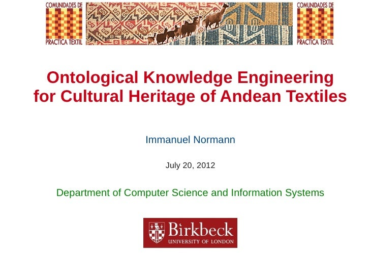 Ontological Knowledge Engineeringfor Cultural Heritage of Andean Textiles                   Immanuel Normann              ...