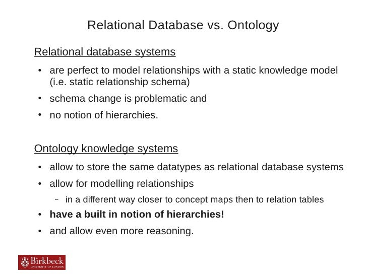 Relational Database vs. OntologyRelational database systems●   are perfect to model relationships with a static knowledge ...