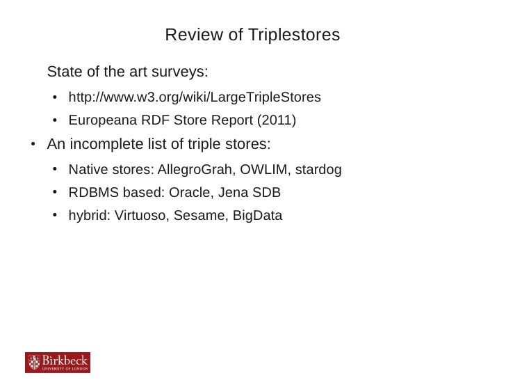 Review of Triplestores    State of the art surveys:    ●   http://www.w3.org/wiki/LargeTripleStores    ●   Europeana RDF S...