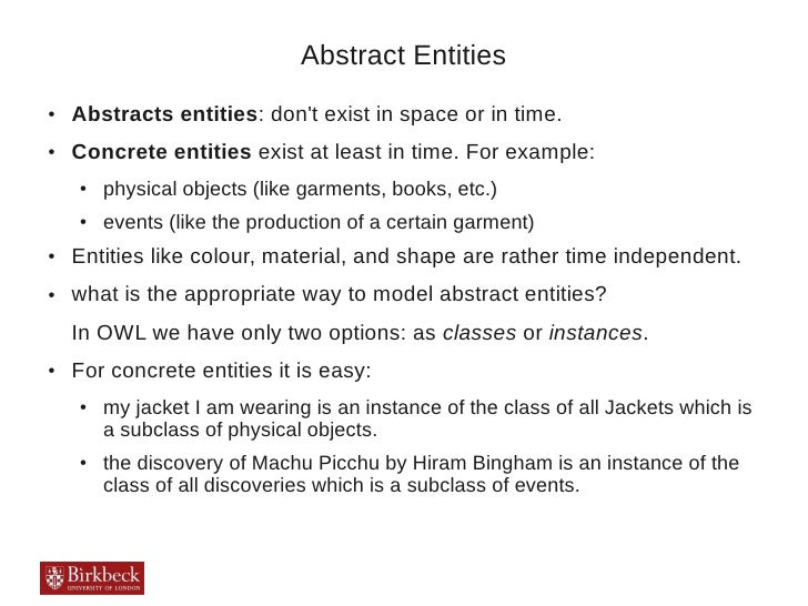 Abstract Entities●   Abstracts entities: dont exist in space or in time.●   Concrete entities exist at least in time. For ...