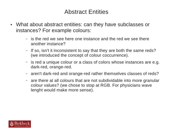 Abstract Entities●   What about abstract entities: can they have subclasses or    instances? For example colours:        –...