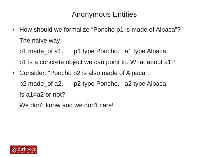 """Anonymous Entities●   How should we formalize """"Poncho p1 is made of Alpaca""""?    The naive way:    p1 made_of a1.     p1 ty..."""
