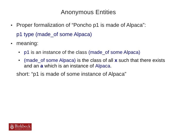 """Anonymous Entities●   Proper formalization of """"Poncho p1 is made of Alpaca"""":    p1 type (made_of some Alpaca)●   meaning: ..."""