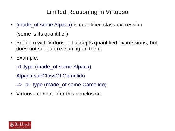 Limited Reasoning in Virtuoso●   (made_of some Alpaca) is quantified class expression    (some is its quantifier)●   Probl...