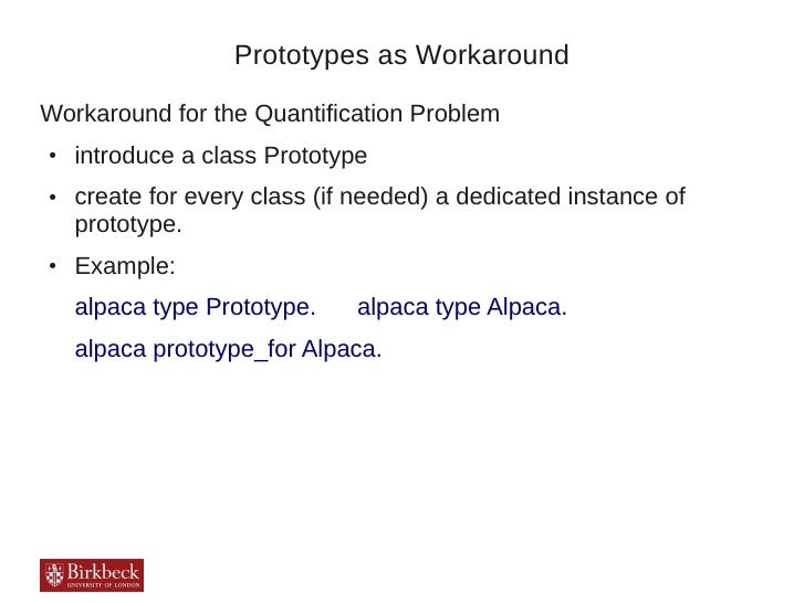Prototypes as WorkaroundWorkaround for the Quantification Problem●   introduce a class Prototype●   create for every class...
