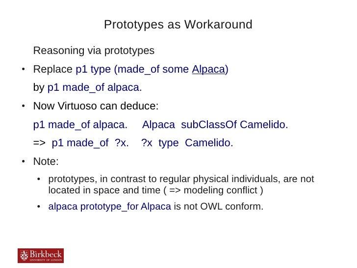 Prototypes as Workaround    Reasoning via prototypes●   Replace p1 type (made_of some Alpaca)    by p1 made_of alpaca.●   ...