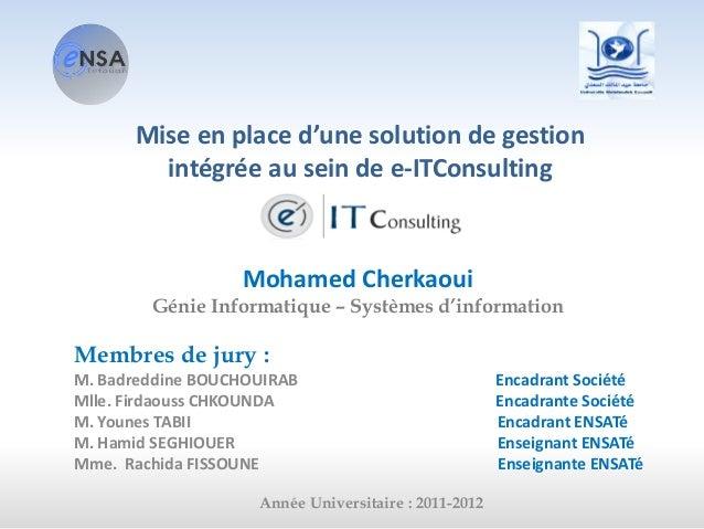 Mohamed Cherkaoui Génie Informatique – Systèmes d'information Membres de jury : M. Badreddine BOUCHOUIRAB Encadrant Sociét...