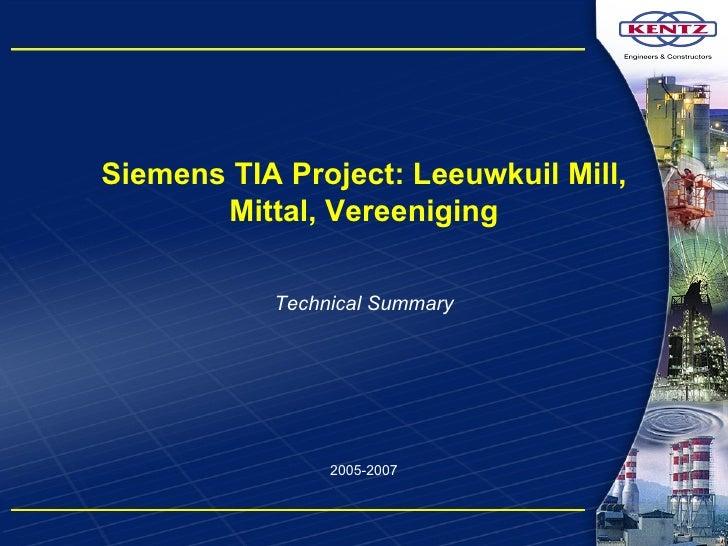 Technical Summary Siemens TIA Project: Leeuwkuil Mill, Mittal, Vereeniging 2005-2007