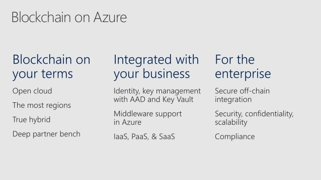 Blockchain Services and Tools on Azure Azure Blockchain Service and VM Templates BaaS and template VMs for most of the led...