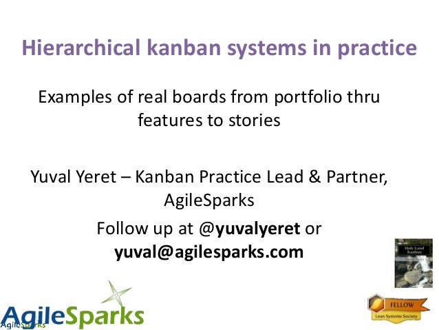 Hierarchical kanban systems in practiceExamples of real boards from portfolio thrufeatures to storiesYuval Yeret – Kanban ...