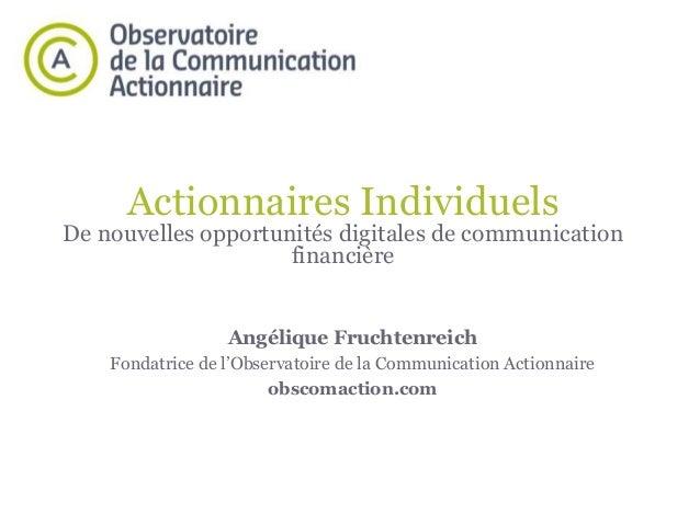 Actionnaires Individuels  De nouvelles opportunités digitales de communication financière Angélique Fruchtenreich Fondatri...