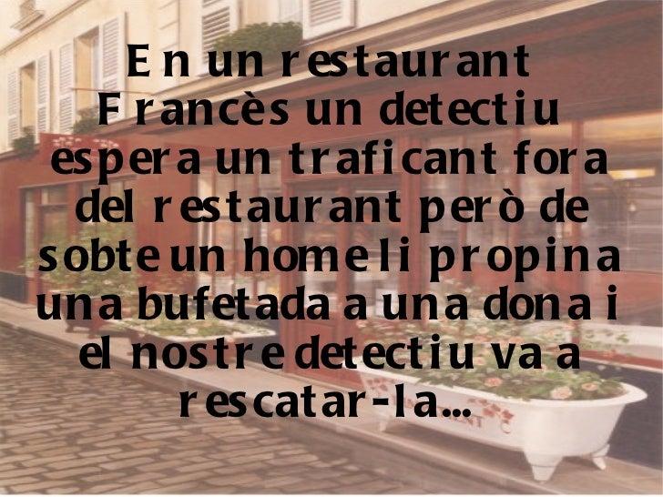 En un restaurant Francès un detectiu espera un traficant fora del restaurant però de sobte un home li propina una bufetada...