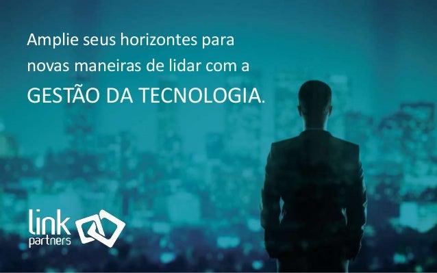 Amplie seus horizontes para novas maneiras de lidar com a GESTÃO DA TECNOLOGIA.