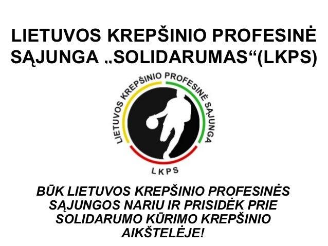 """LIETUVOS KREPŠINIO PROFESINĖ SĄJUNGA """"SOLIDARUMAS""""(LKPS) BŪK LIETUVOS KREPŠINIO PROFESINĖS SĄJUNGOS NARIU IR PRISIDĖK PRIE..."""