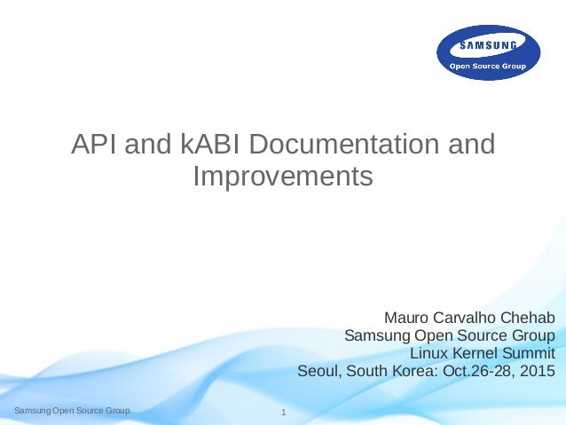 Samsung Open Source Group 1 API and kABI Documentation and Improvements Mauro Carvalho Chehab Samsung Open Source Group Li...