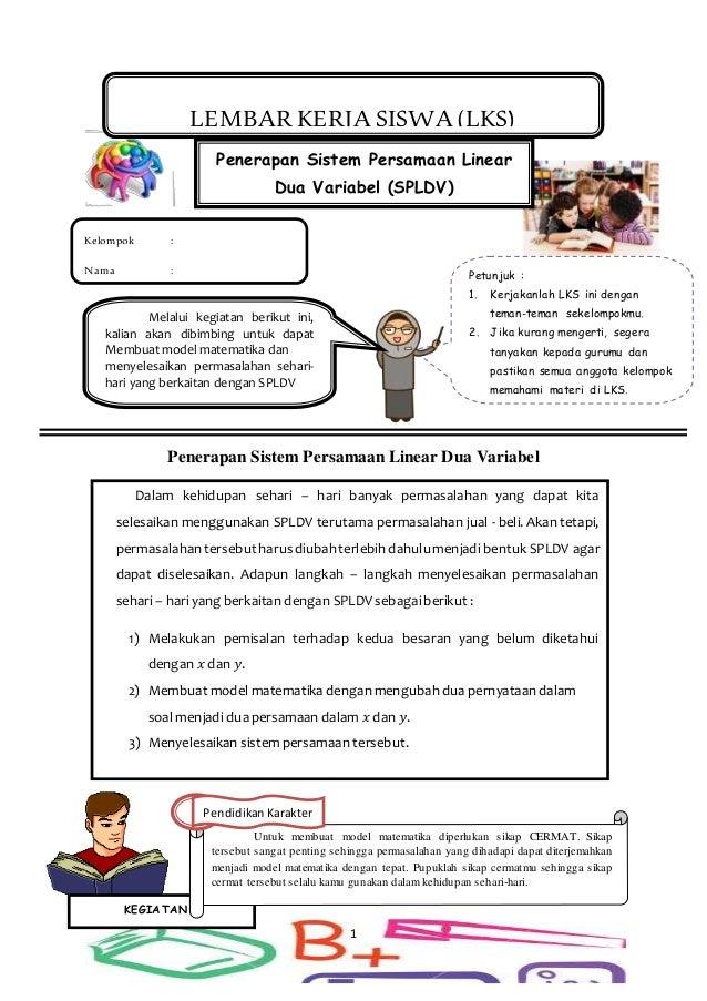 1 Penerapan Sistem Persamaan Linear Dua Variabel Petunjuk : 1. Kerjakanlah LKS ini dengan teman-teman sekelompokmu. 2. Jik...