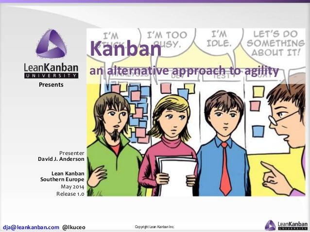 dja@leankanban.com @lkuceo Copyright Lean Kanban Inc. Presents Presenter David J. Anderson Lean Kanban Southern Europe May...