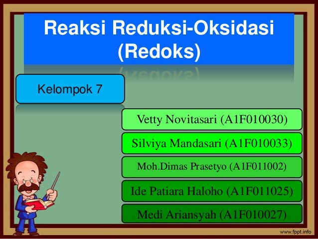 Reaksi Reduksi-Oksidasi(Redoks)Kelompok 7Silviya Mandasari (A1F010033)Vetty Novitasari (A1F010030)Moh.Dimas Prasetyo (A1F0...