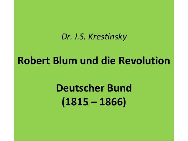 Dr. I.S. Krestinsky Robert Blum und die Revolution Deutscher Bund (1815 – 1866)