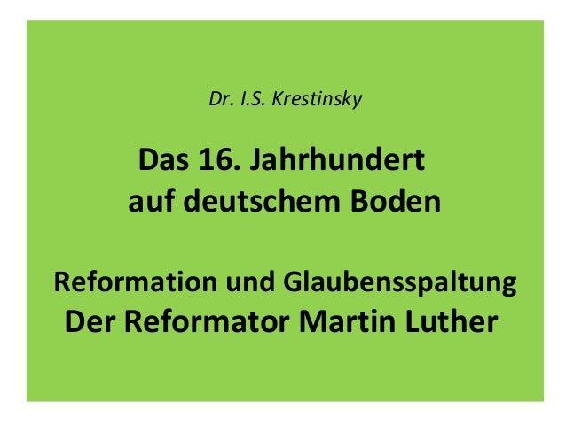 Dr. I.S. Krestinsky Das 16. Jahrhundert auf deutschem Boden Reformation und Glaubensspaltung Der Reformator Martin Luther