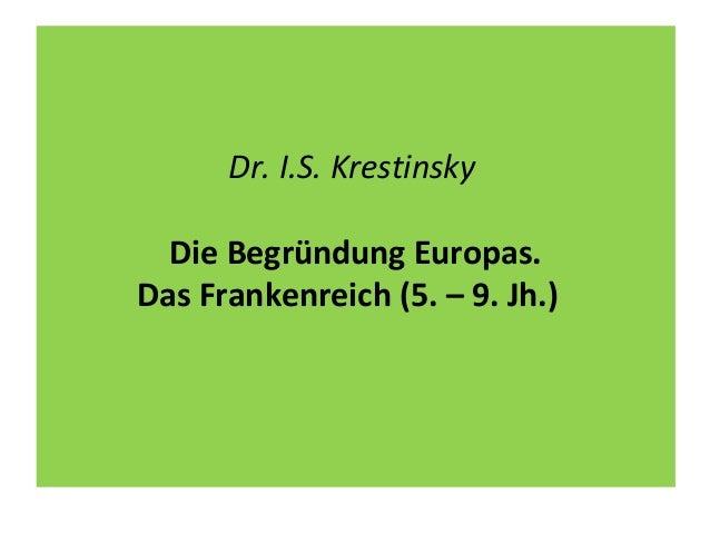 Dr. I.S. Krestinsky Die Begründung Europas. Das Frankenreich (5. – 9. Jh.)
