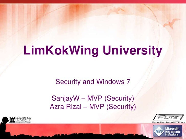 LimKokWing University<br />Security and Windows 7<br />SanjayW – MVP (Security)<br />Azra Rizal – MVP (Security)<br />
