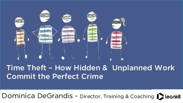 @dominicad       Time Theft – How Hidden & Unplanned Work Commit the Perfect Crime Dominica DeGrandis - Director, Trai...