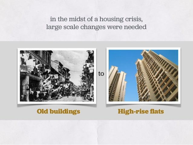 Old buildings High-rise flats in the midst of a housing crisis, large scale changes were needed to