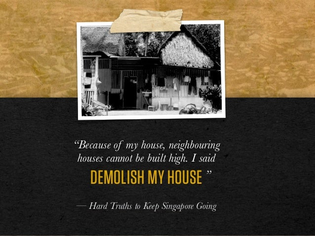 """""""Because of my house, neighbouring houses cannot be built high. I said ! ! ! — Hard Truths to Keep Singapore Going DEMOLIS..."""