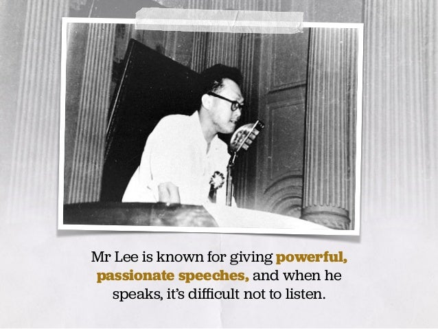 Mr Lee is known for giving powerful, passionate speeches, and when he speaks, it's difficult not to listen.