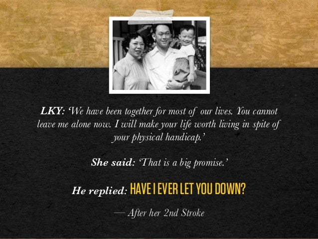LKY: 'We have been together for most of our lives. You cannot leave me alone now. I will make your life worth living in sp...
