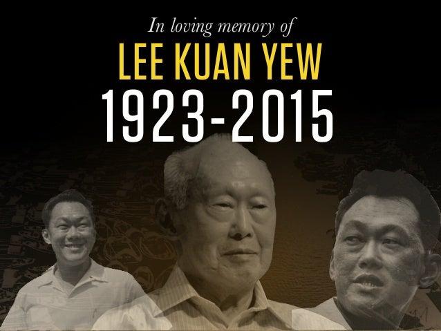 1923-2015 LEE KUAN YEW In loving memory of