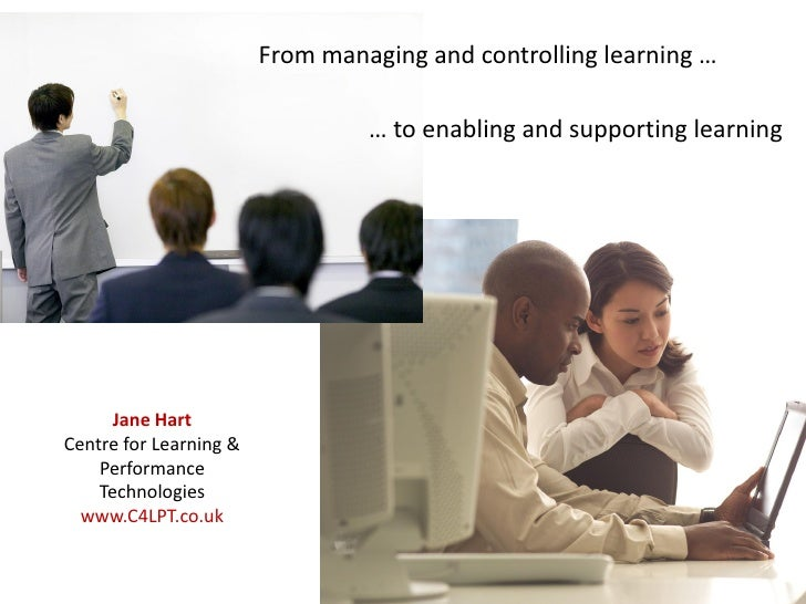 From managing and controlling learning …                                 … to enabling and supporting learning      Jane H...