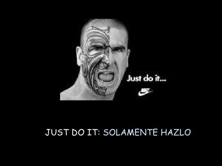 JUST DO IT:  SOLAMENTE HAZLO