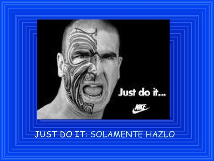 JUST DO IT:  SOLAMENTE HAZLO