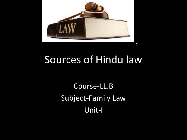 Sources of Hindu law Course-LL.B Subject-Family Law Unit-I 1