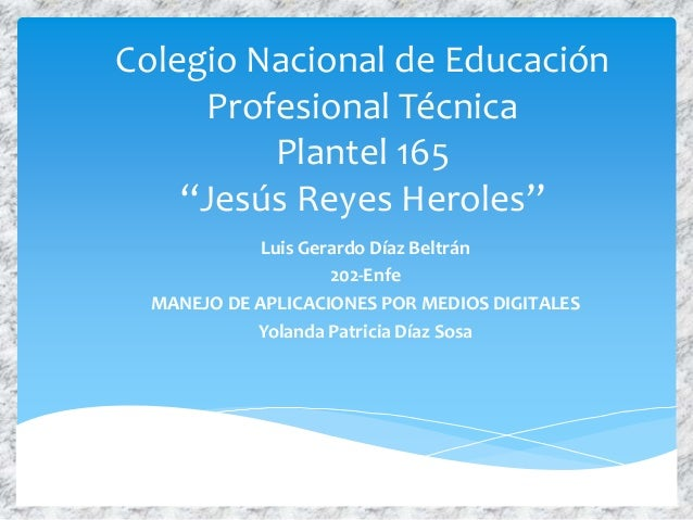 """Colegio Nacional de Educación Profesional Técnica Plantel 165 """"Jesús Reyes Heroles"""" Luis Gerardo Díaz Beltrán 202-Enfe MAN..."""