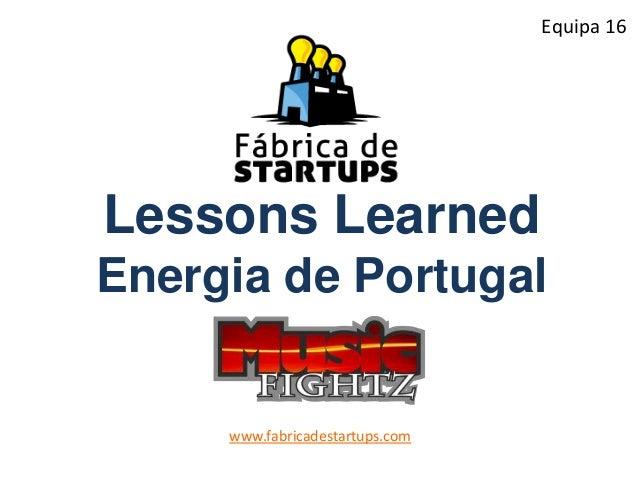 Lessons LearnedEnergia de Portugalwww.fabricadestartups.comEquipa 16