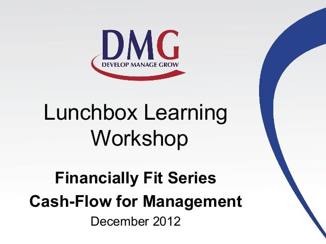 Lunchbox Learning     Workshop   Financially Fit SeriesCash-Flow for Management       December 2012