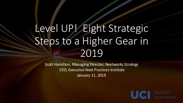 Level UP! Eight Strategic Steps to a Higher Gear in 2019 Scott Hamilton, Managing Director, Nextworks Strategy CEO, Execut...