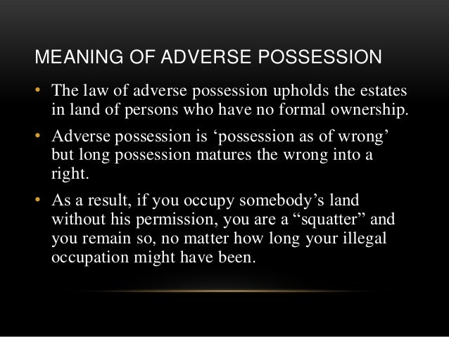 adverse possession law and effect Possession shall be deemed to be adverse and hostile from and after the first   of limitation nor to affect the operation of any statutes or case law governing the.