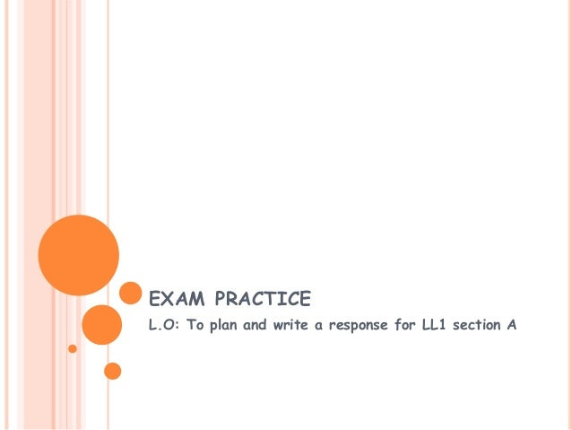 EXAM PRACTICE L.O: To plan and write a response for LL1 section A