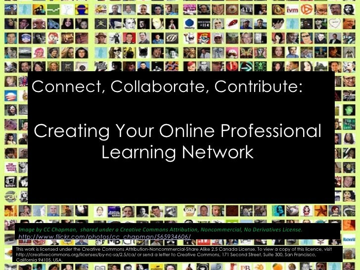 Connect, Collaborate, Contribute:         Creating Your Online Professional               Learning Network     Image by CC...