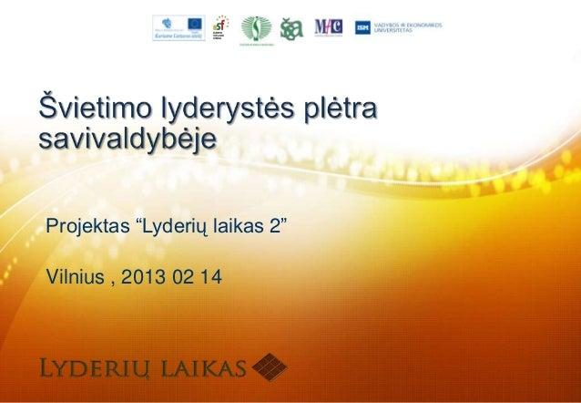 """Projektas """"Lyderių laikas 2""""Vilnius , 2013 02 14"""