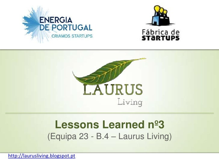 Lessons Learned nº3                  (Equipa 23 - B.4 – Laurus Living)http://laurusliving.blogspot.pt